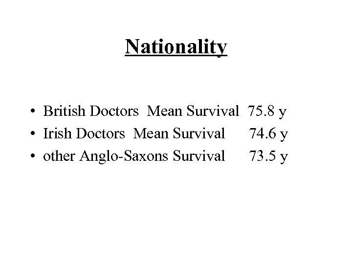 Nationality • British Doctors Mean Survival 75. 8 y • Irish Doctors Mean Survival