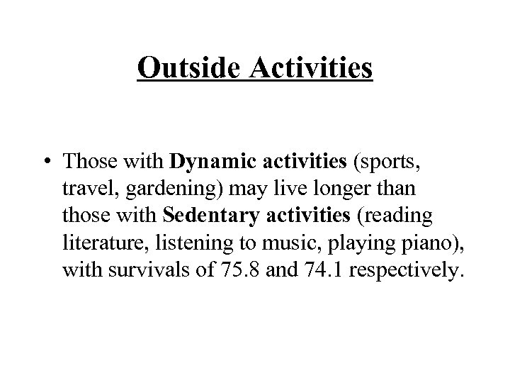Outside Activities • Those with Dynamic activities (sports, travel, gardening) may live longer than