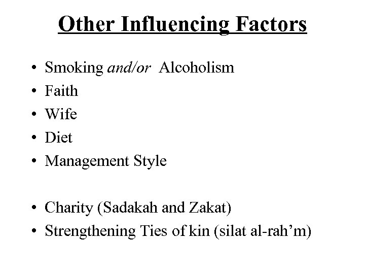 Other Influencing Factors • • • Smoking and/or Alcoholism Faith Wife Diet Management Style