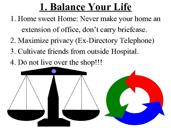 1. Balance Your Life 1. Home sweet Home: Never make your home an extension