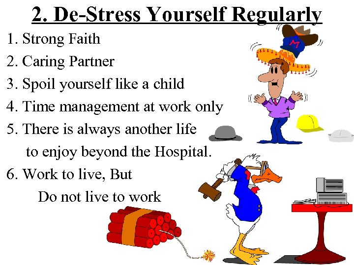 2. De-Stress Yourself Regularly 1. Strong Faith 2. Caring Partner 3. Spoil yourself like