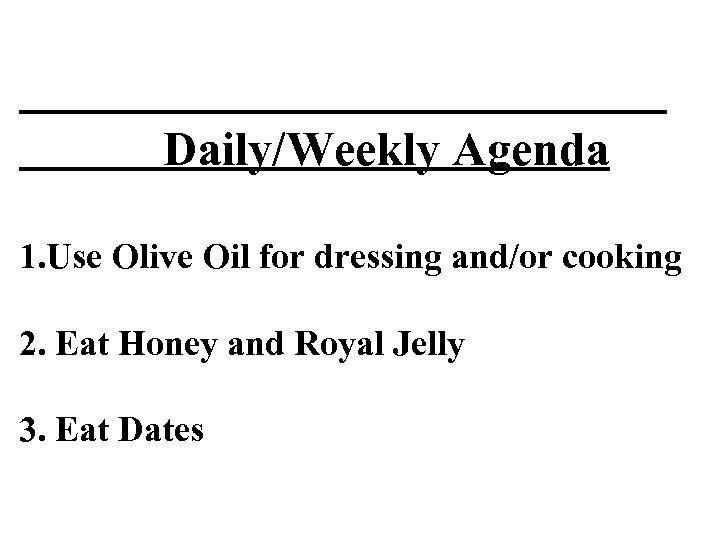 Daily/Weekly Agenda 1. Use Olive Oil for dressing and/or cooking 2. Eat Honey and