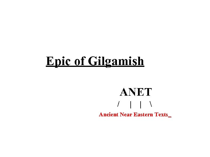 Epic of Gilgamish ANET / | |  Ancient Near Eastern Texts