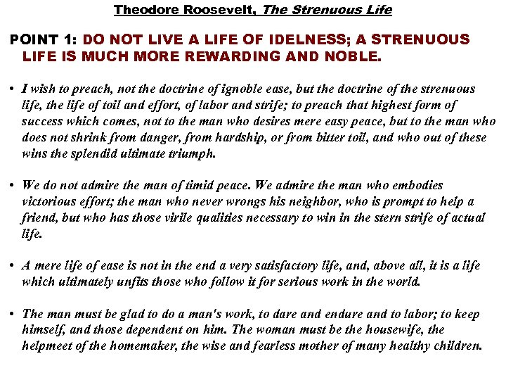 Theodore Roosevelt, The Strenuous Life POINT 1: DO NOT LIVE A LIFE OF