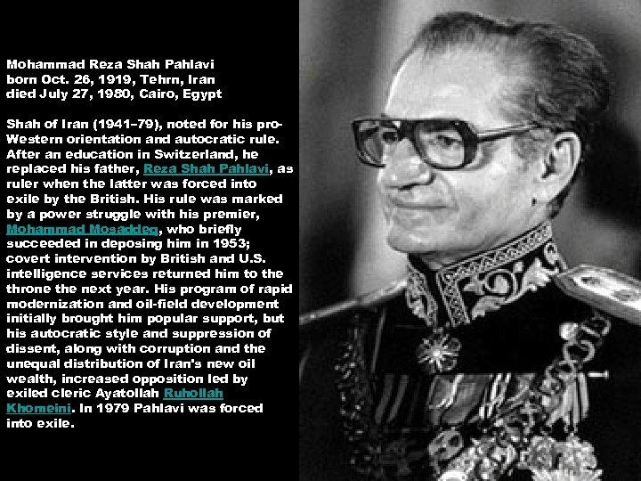 Mohammad Reza Shah Pahlavi born Oct. 26, 1919, Tehrn, Iran died July 27, 1980,