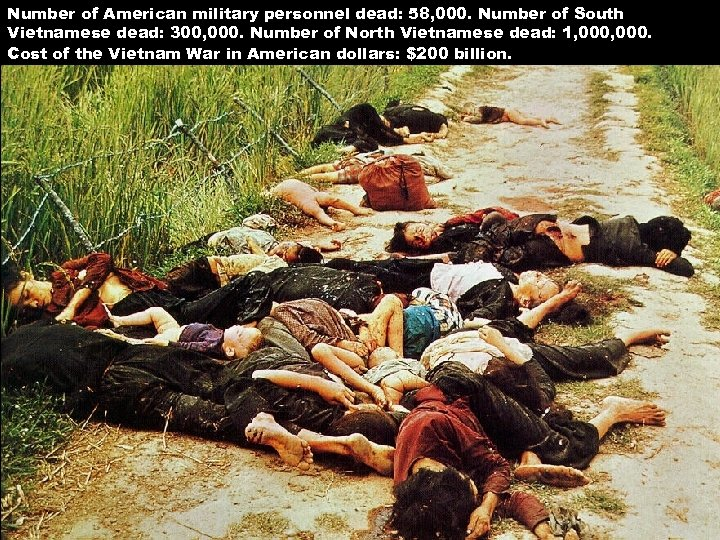 Number of American military personnel dead: 58, 000. Number of South Vietnamese dead: 300,