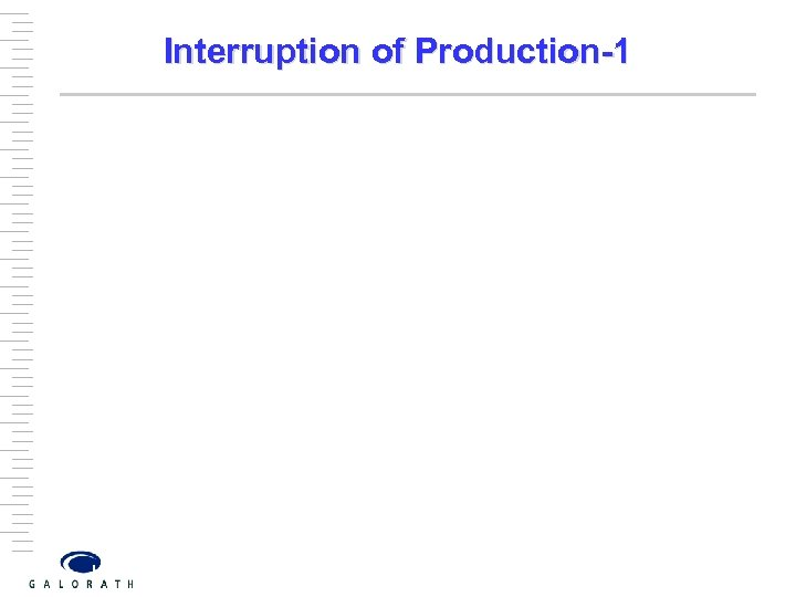 Interruption of Production-1