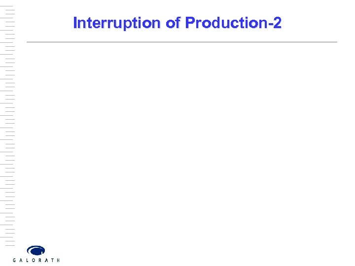 Interruption of Production-2