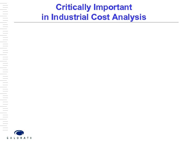 Critically Important in Industrial Cost Analysis