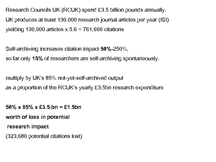 Research Councils UK (RCUK) spend £ 3. 5 billion pounds annually. UK produces at