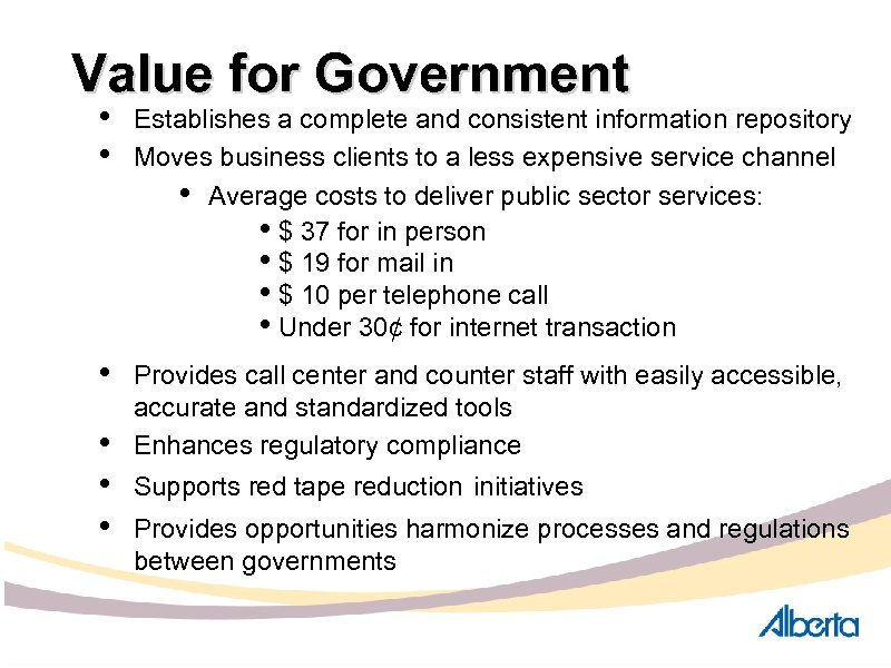 Value for Government • • Establishes a complete and consistent information repository Moves business