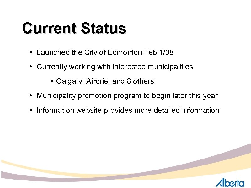 Current Status • Launched the City of Edmonton Feb 1/08 • Currently working with