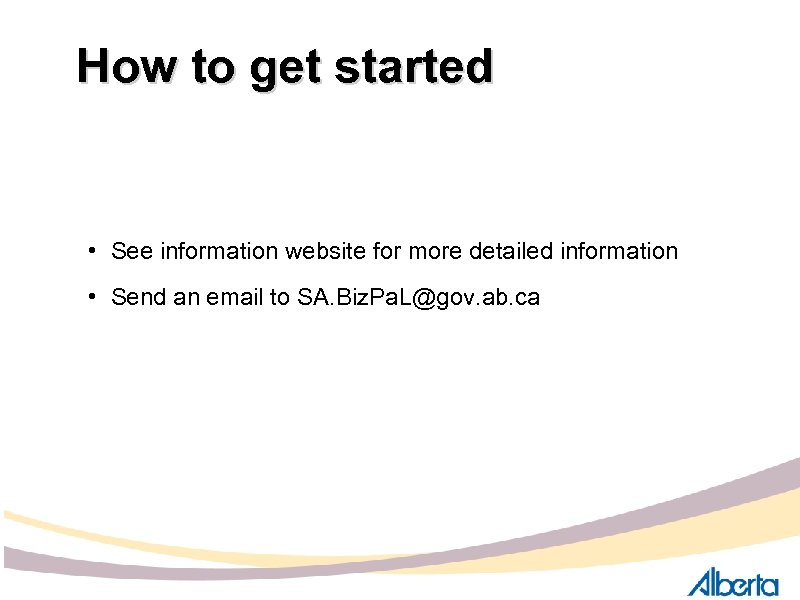 How to get started • See information website for more detailed information • Send