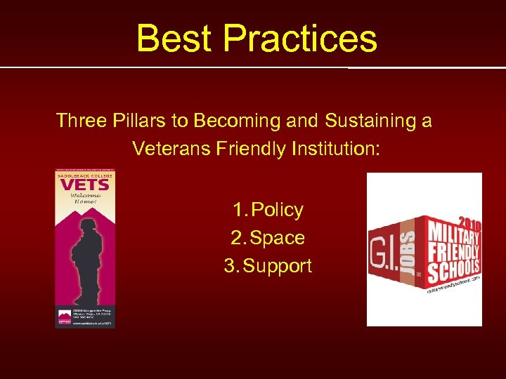 Best Practices Three Pillars to Becoming and Sustaining a Veterans Friendly Institution: 1. Policy