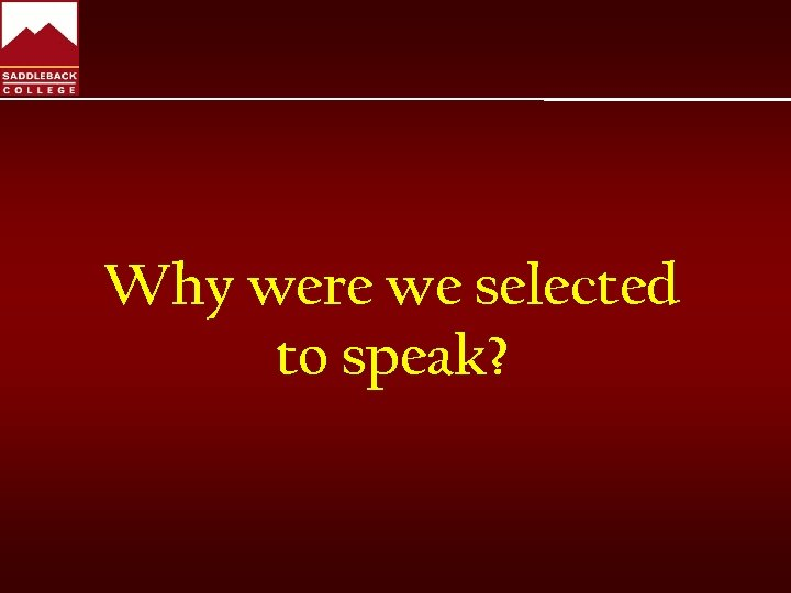 Why were we selected to speak?