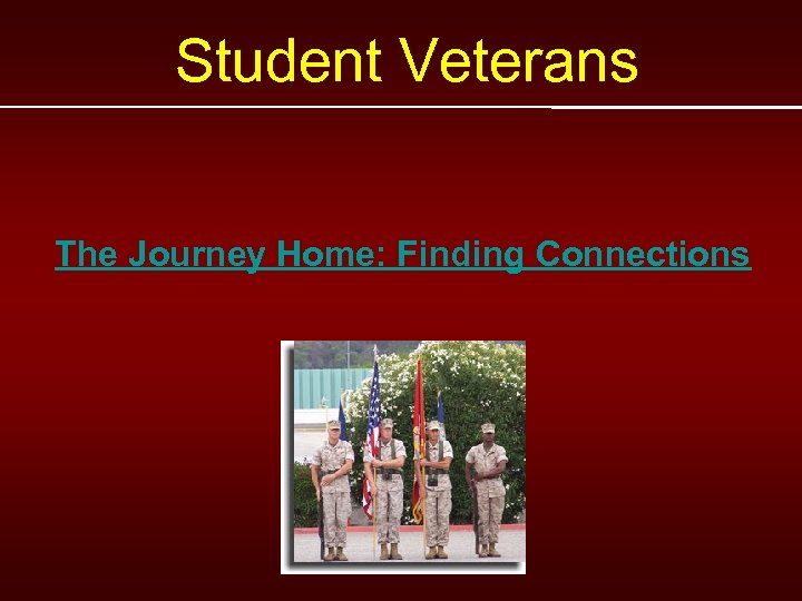 Student Veterans The Journey Home: Finding Connections