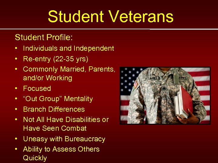 Student Veterans Student Profile: • Individuals and Independent • Re-entry (22 -35 yrs) •