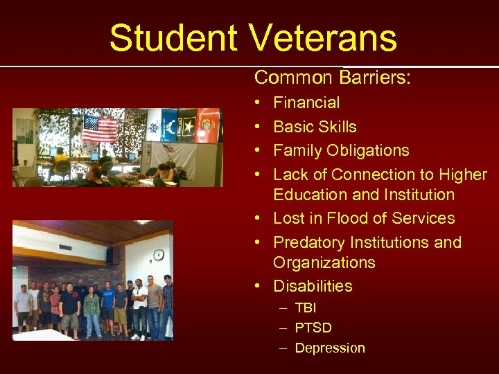 Student Veterans Common Barriers: • • Financial Basic Skills Family Obligations Lack of Connection