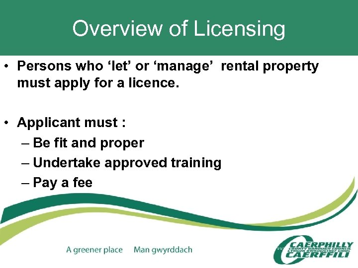 Overview of Licensing • Persons who 'let' or 'manage' rental property must apply for