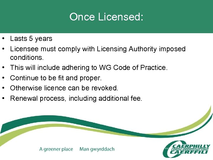 Once Licensed: • Lasts 5 years • Licensee must comply with Licensing Authority imposed