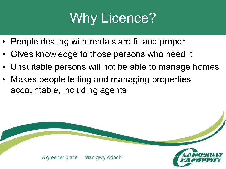 Why Licence? • • People dealing with rentals are fit and proper Gives knowledge