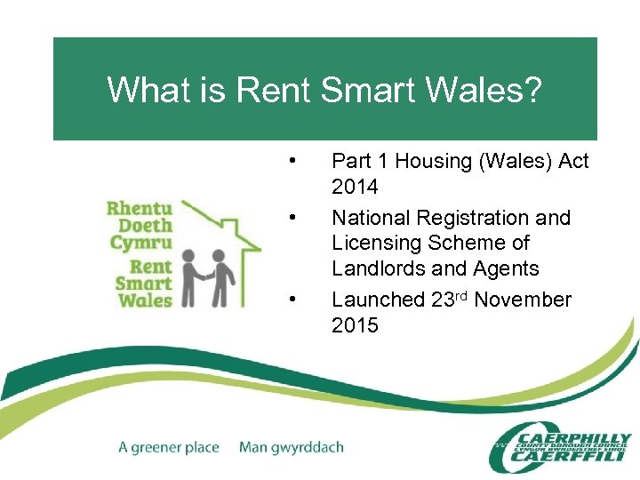 What is Rent Smart Wales? • • • Part 1 Housing (Wales) Act 2014