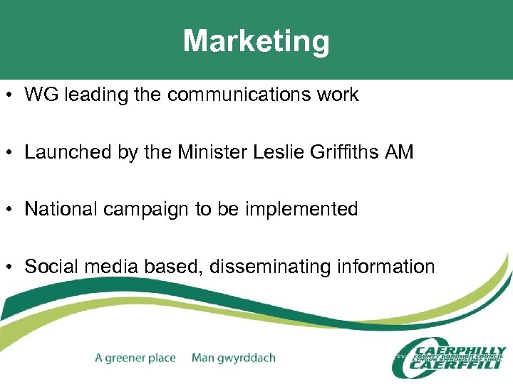 Marketing • WG leading the communications work • Launched by the Minister Leslie Griffiths