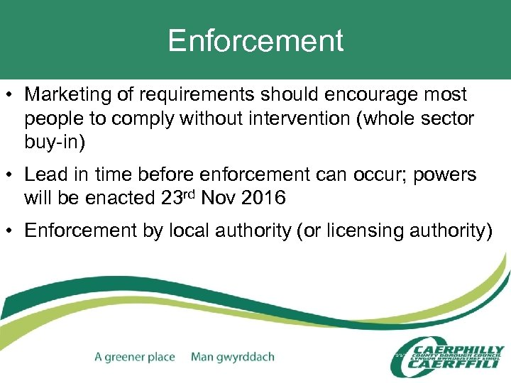 Enforcement • Marketing of requirements should encourage most people to comply without intervention (whole