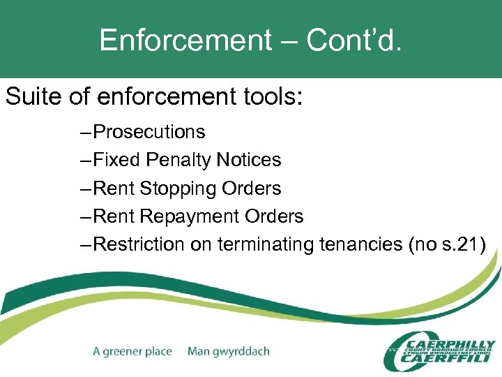 Enforcement – Cont'd. Suite of enforcement tools: – Prosecutions – Fixed Penalty Notices –