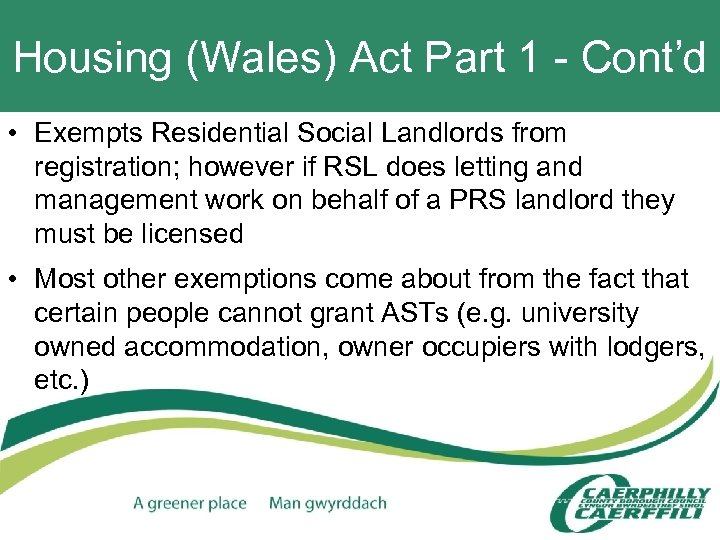 Housing (Wales) Act Part 1 - Cont'd • Exempts Residential Social Landlords from registration;