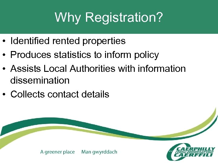 Why Registration? • Identified rented properties • Produces statistics to inform policy • Assists