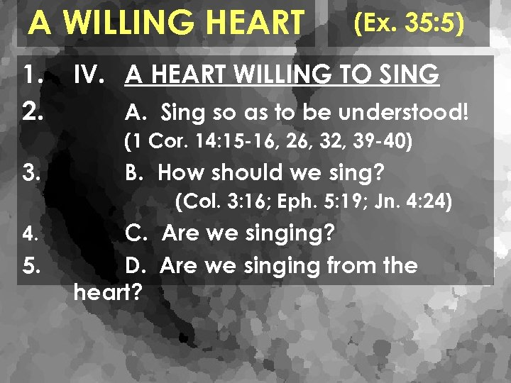 A WILLING HEART 1. 2. (Ex. 35: 5) IV. A HEART WILLING TO SING