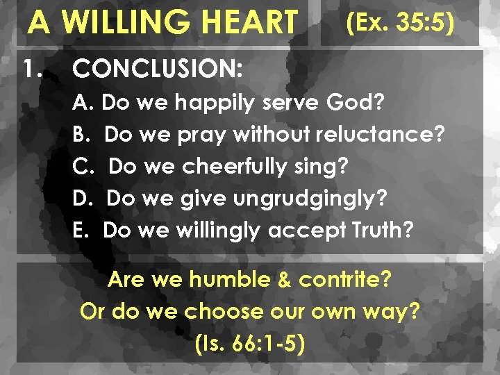 A WILLING HEART 1. (Ex. 35: 5) CONCLUSION: A. Do we happily serve God?