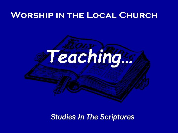 Worship in the Local Church Teaching… Studies In The Scriptures