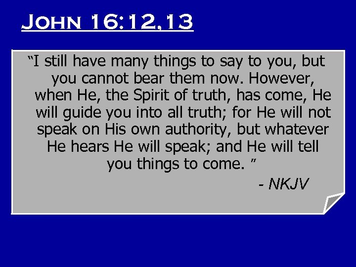 "John 16: 12, 13 ""I still have many things to say to you, but"