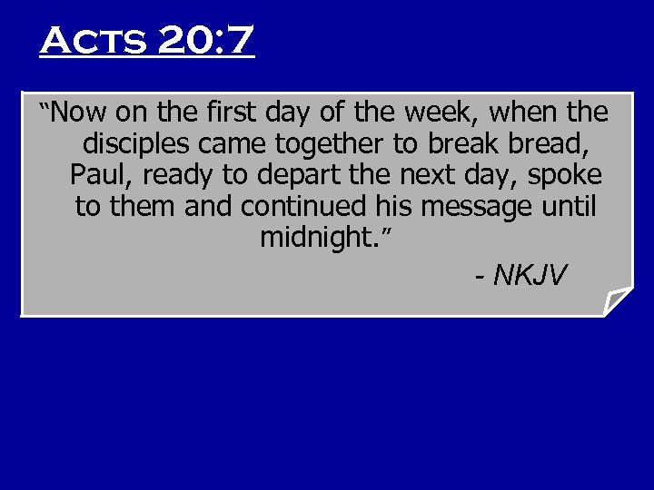 "Acts 20: 7 ""Now on the first day of the week, when the disciples"