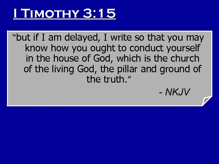 "I Timothy 3: 15 ""but if I am delayed, I write so that you"
