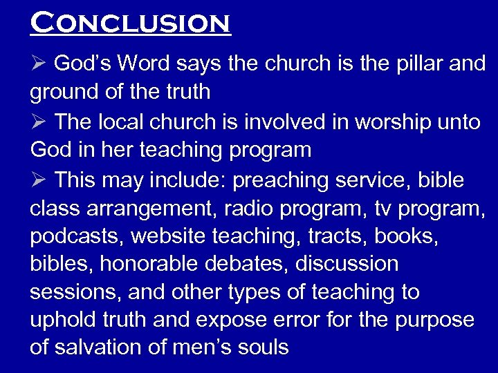 Conclusion Ø God's Word says the church is the pillar and ground of the