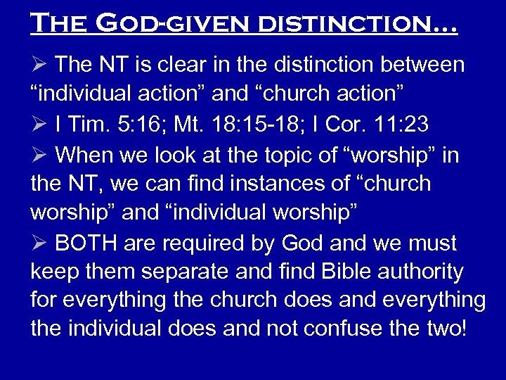 "The God-given distinction… Ø The NT is clear in the distinction between ""individual action"""