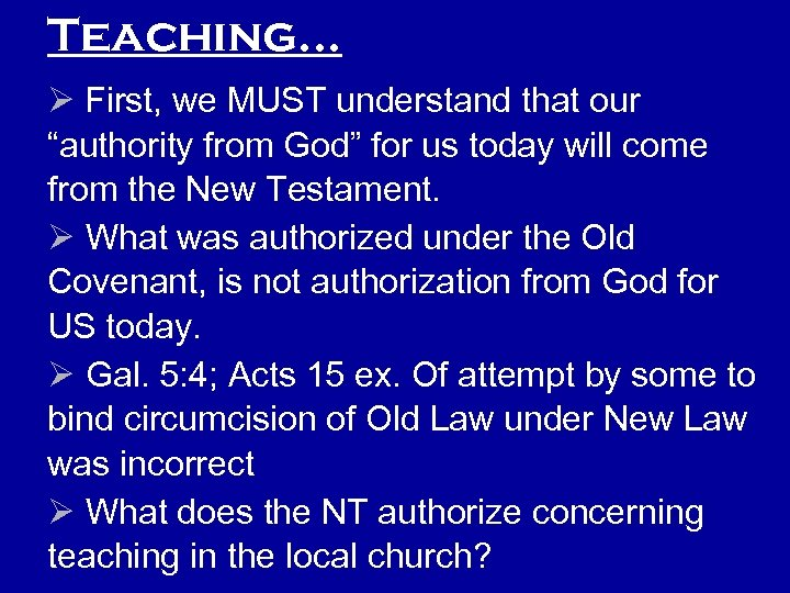 "Teaching… Ø First, we MUST understand that our ""authority from God"" for us today"