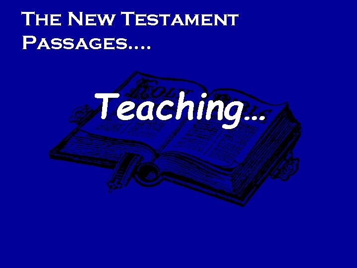 The New Testament Passages…. Teaching…