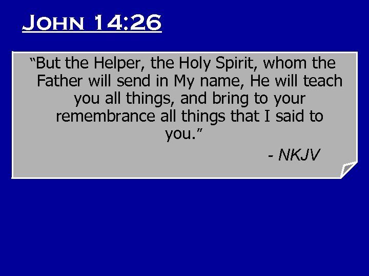 "John 14: 26 ""But the Helper, the Holy Spirit, whom the Father will send"