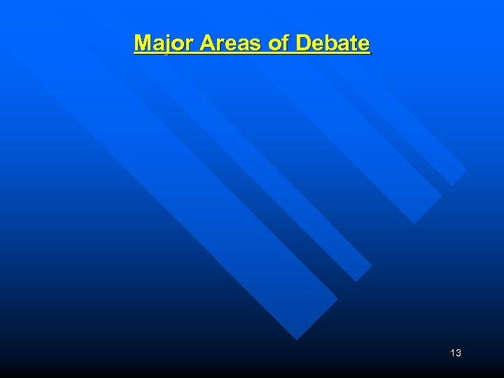 Major Areas of Debate 13