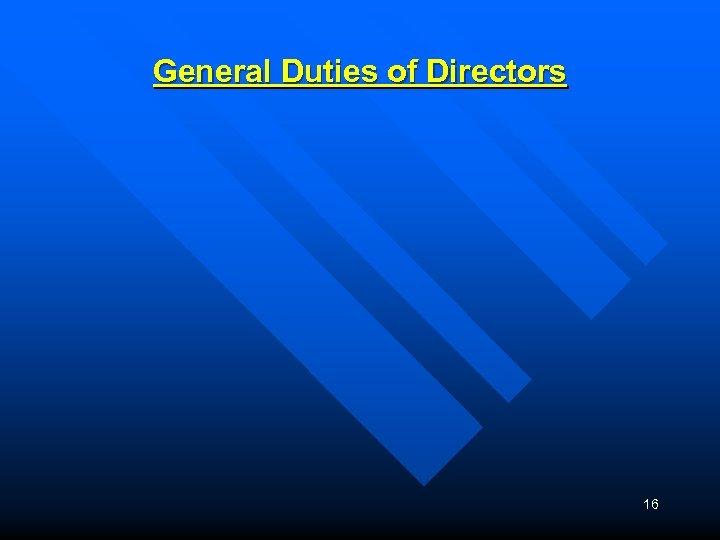 General Duties of Directors 16