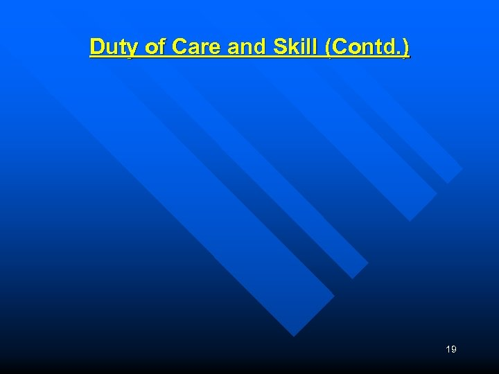 Duty of Care and Skill (Contd. ) 19