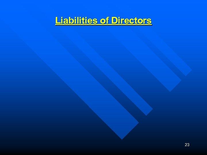Liabilities of Directors 23