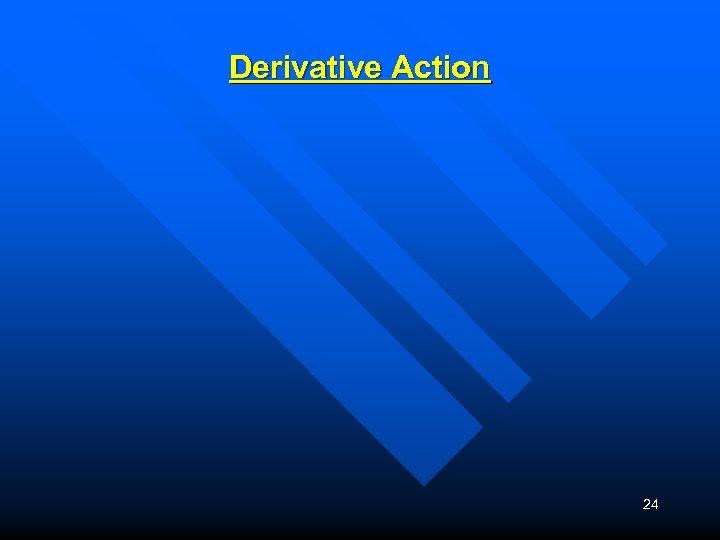 Derivative Action 24
