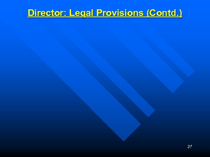 Director: Legal Provisions (Contd. ) 27