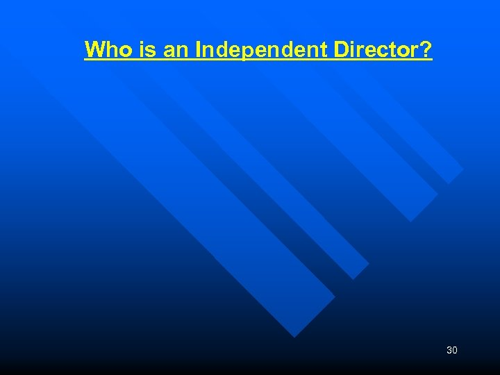 Who is an Independent Director? 30