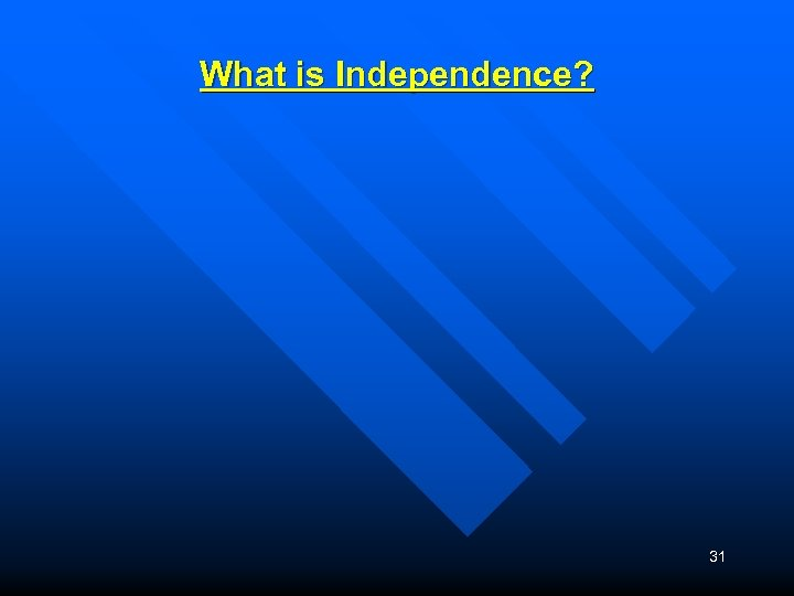 What is Independence? 31